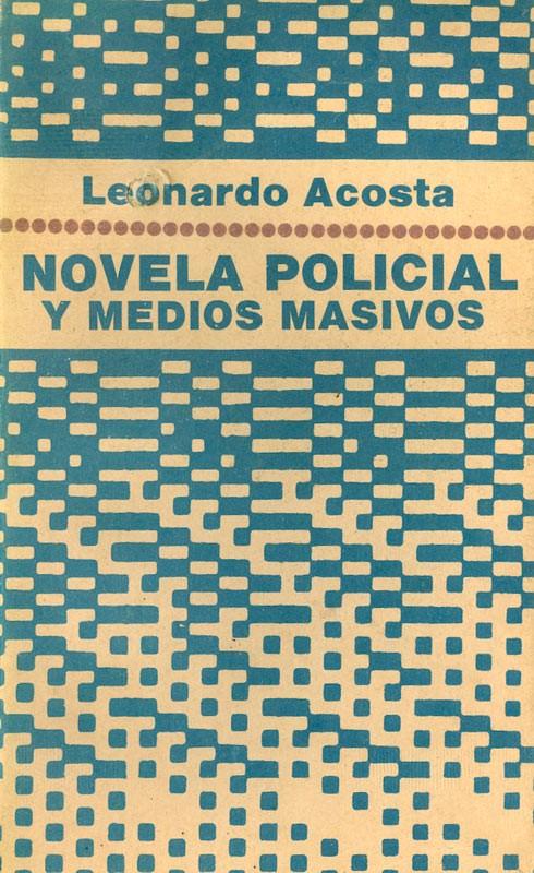portada del libro Novela Policial y medios masivos de Leonardo Acosta